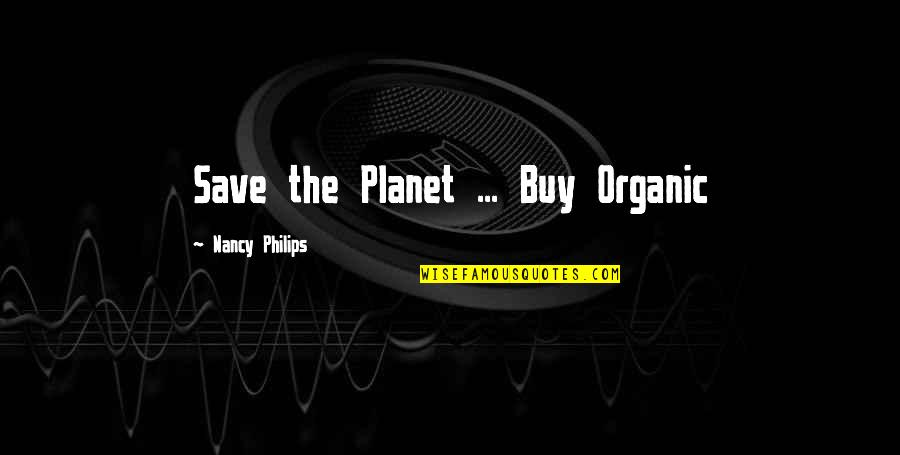 Best Organic Food Quotes By Nancy Philips: Save the Planet ... Buy Organic