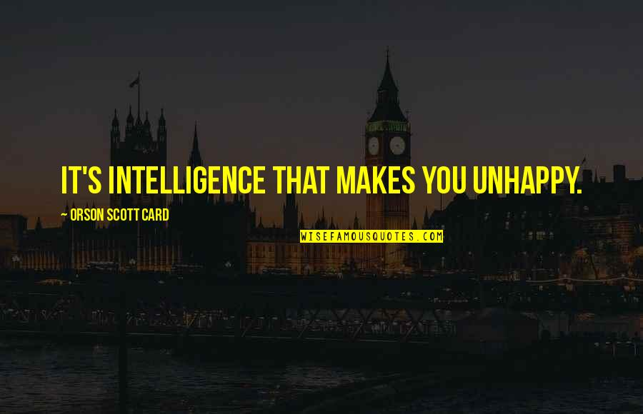 Best Organic Food Quotes By Orson Scott Card: It's intelligence that makes you unhappy.