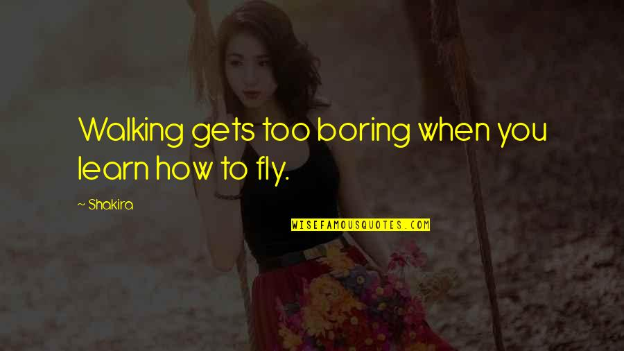 Best Organic Food Quotes By Shakira: Walking gets too boring when you learn how