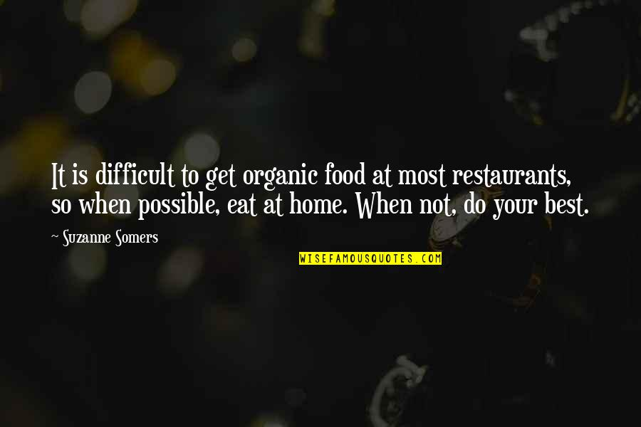 Best Organic Food Quotes By Suzanne Somers: It is difficult to get organic food at