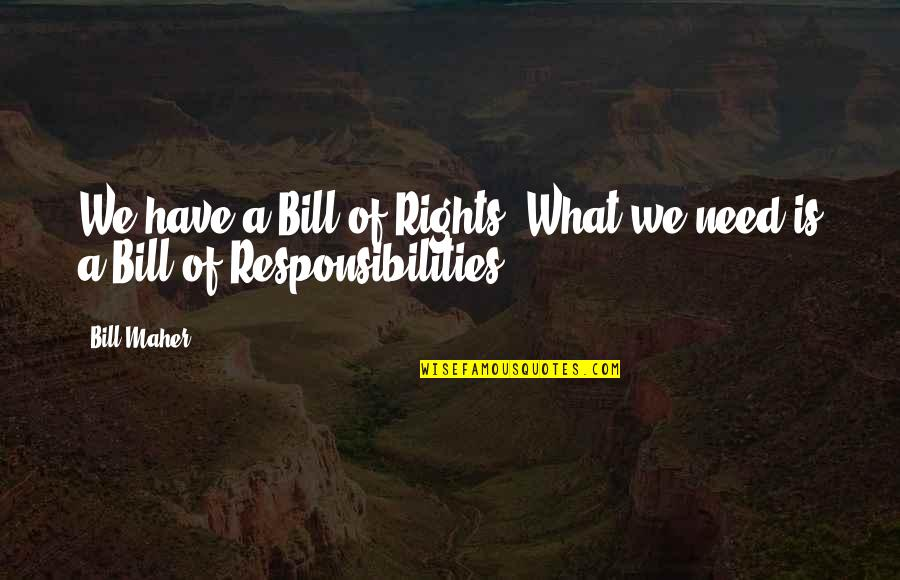 Best Otter Quotes By Bill Maher: We have a Bill of Rights. What we
