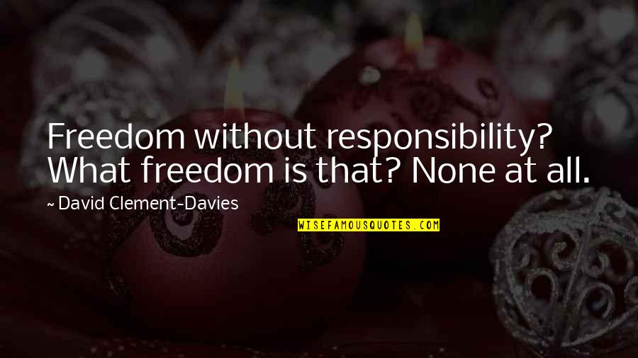 Best Otter Quotes By David Clement-Davies: Freedom without responsibility? What freedom is that? None