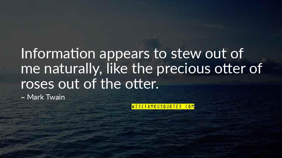 Best Otter Quotes By Mark Twain: Information appears to stew out of me naturally,