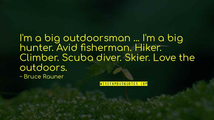 Best Outdoorsman Quotes By Bruce Rauner: I'm a big outdoorsman ... I'm a big