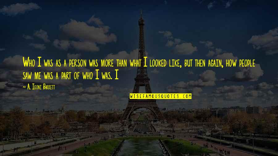 Best Part Of Me Is You Quotes By A. Igoni Barrett: Who I was as a person was more