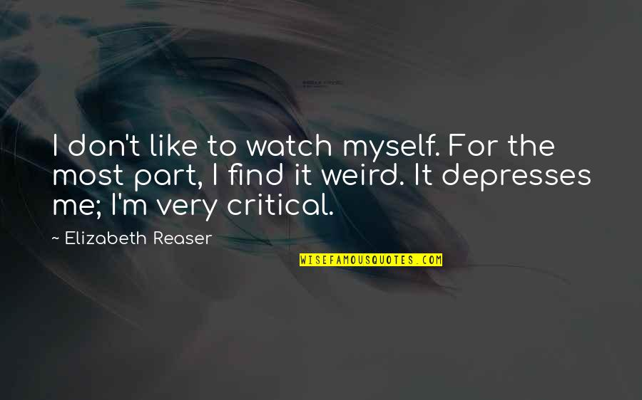 Best Part Of Me Is You Quotes By Elizabeth Reaser: I don't like to watch myself. For the