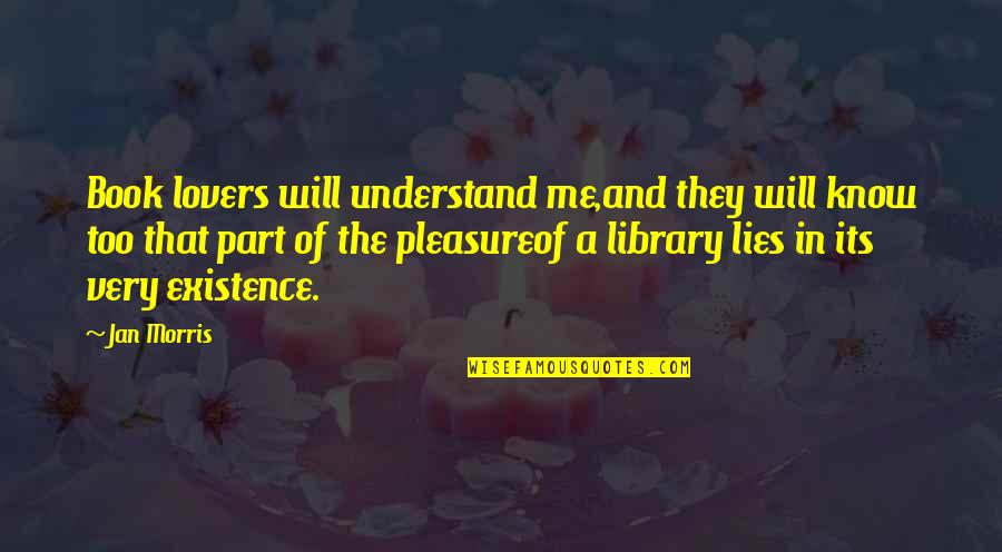 Best Part Of Me Is You Quotes By Jan Morris: Book lovers will understand me,and they will know