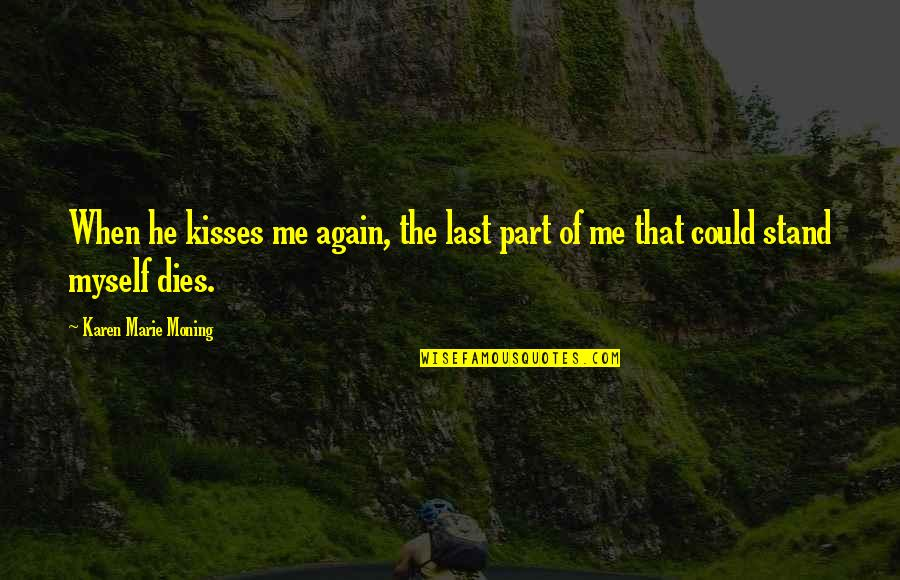 Best Part Of Me Is You Quotes By Karen Marie Moning: When he kisses me again, the last part