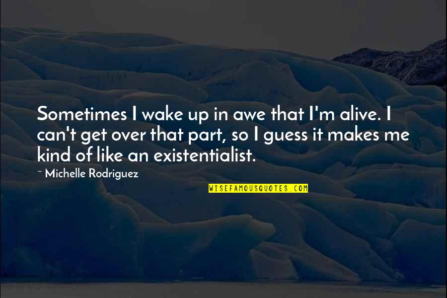 Best Part Of Me Is You Quotes By Michelle Rodriguez: Sometimes I wake up in awe that I'm