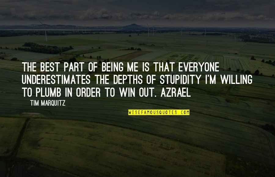 Best Part Of Me Is You Quotes By Tim Marquitz: The best part of being me is that