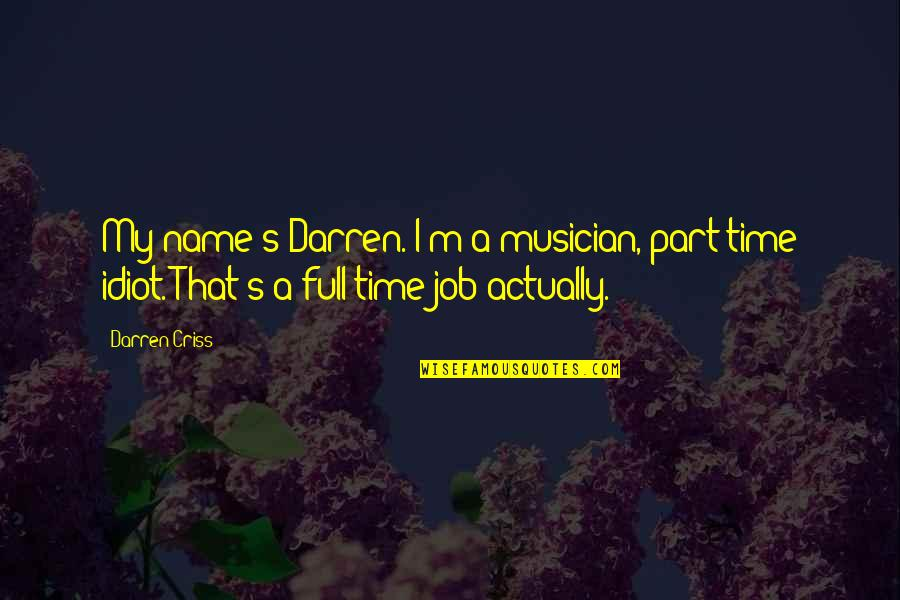 Best Part Of My Job Quotes By Darren Criss: My name's Darren. I'm a musician, part time