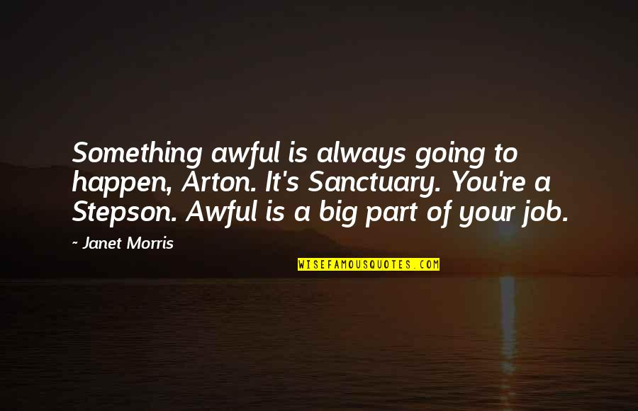 Best Part Of My Job Quotes By Janet Morris: Something awful is always going to happen, Arton.