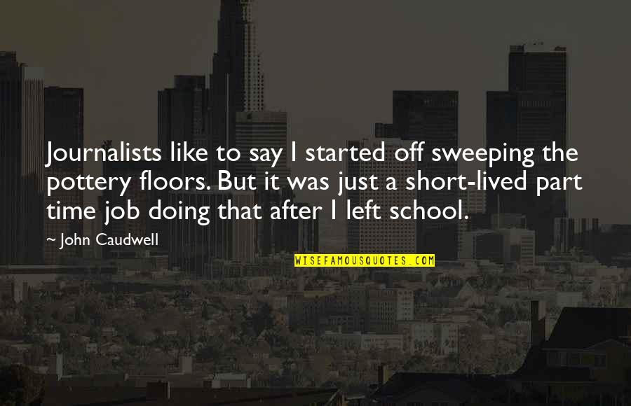 Best Part Of My Job Quotes By John Caudwell: Journalists like to say I started off sweeping