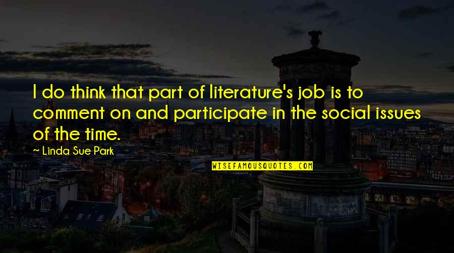 Best Part Of My Job Quotes By Linda Sue Park: I do think that part of literature's job