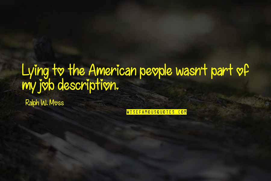 Best Part Of My Job Quotes By Ralph W. Moss: Lying to the American people wasn't part of