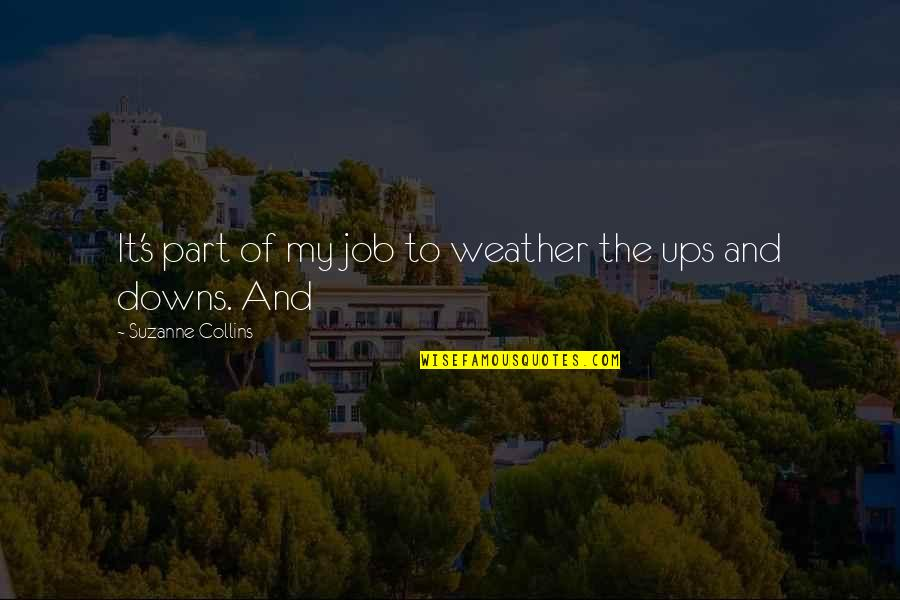 Best Part Of My Job Quotes By Suzanne Collins: It's part of my job to weather the