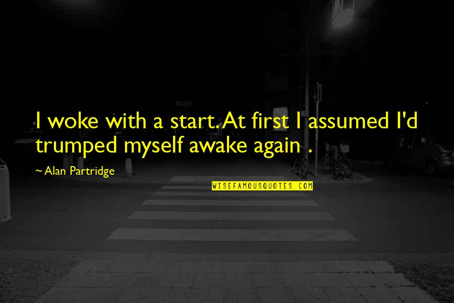 Best Partridge Quotes By Alan Partridge: I woke with a start. At first I