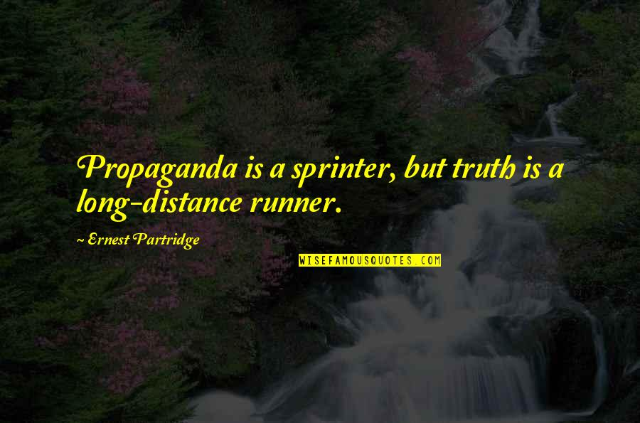 Best Partridge Quotes By Ernest Partridge: Propaganda is a sprinter, but truth is a