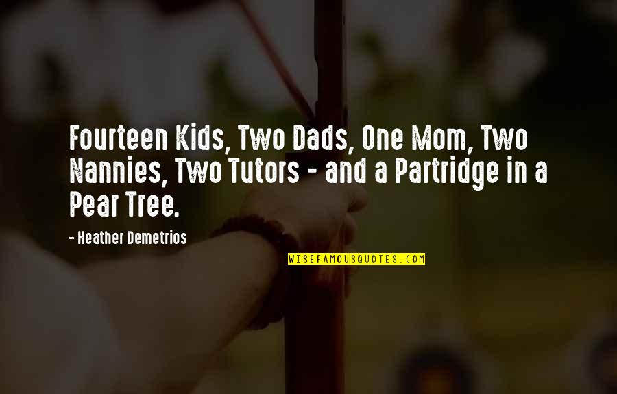 Best Partridge Quotes By Heather Demetrios: Fourteen Kids, Two Dads, One Mom, Two Nannies,