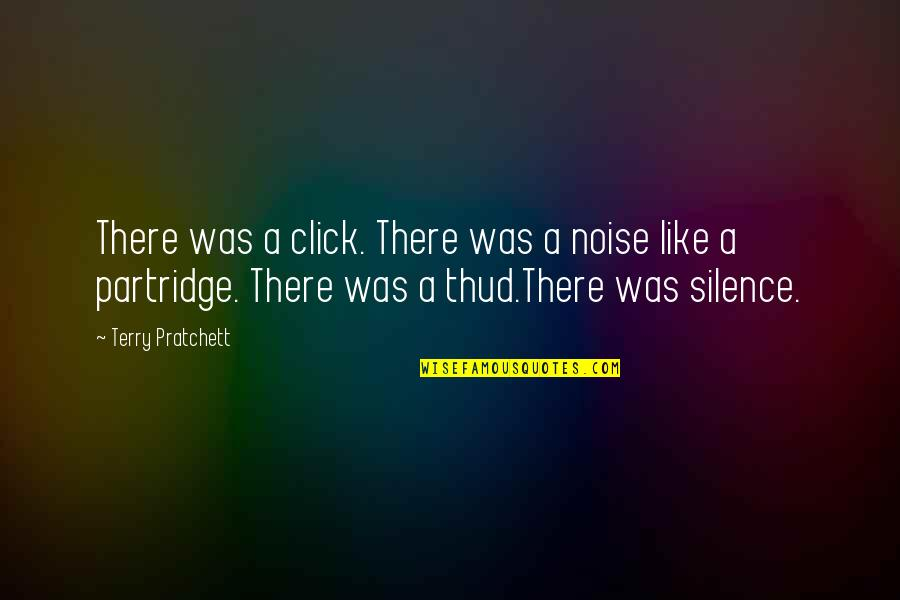Best Partridge Quotes By Terry Pratchett: There was a click. There was a noise