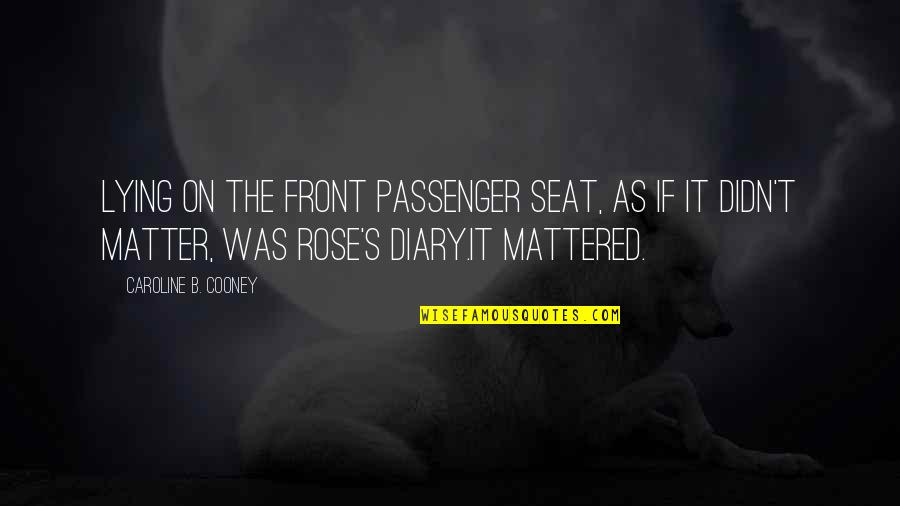 Best Passenger Quotes By Caroline B. Cooney: Lying on the front passenger seat, as if