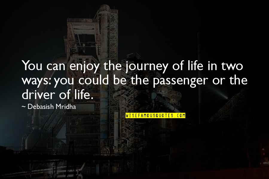 Best Passenger Quotes By Debasish Mridha: You can enjoy the journey of life in