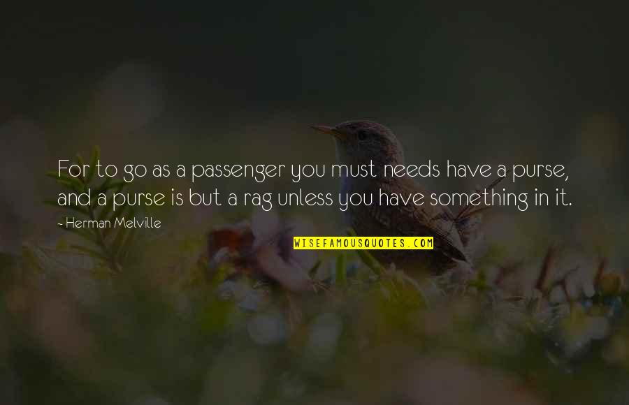 Best Passenger Quotes By Herman Melville: For to go as a passenger you must