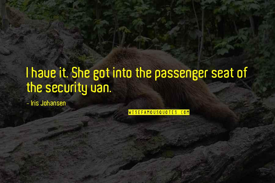 Best Passenger Quotes By Iris Johansen: I have it. She got into the passenger
