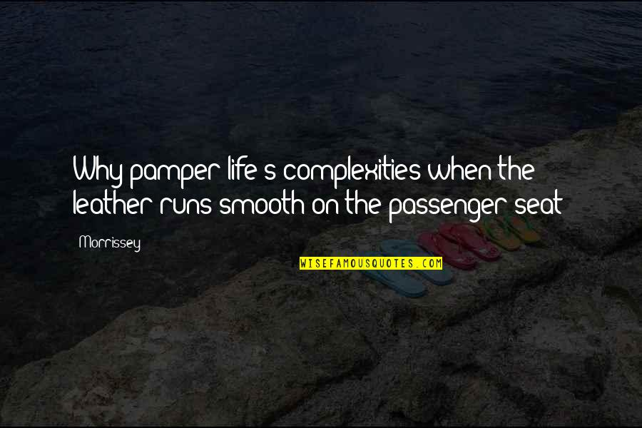 Best Passenger Quotes By Morrissey: Why pamper life's complexities when the leather runs