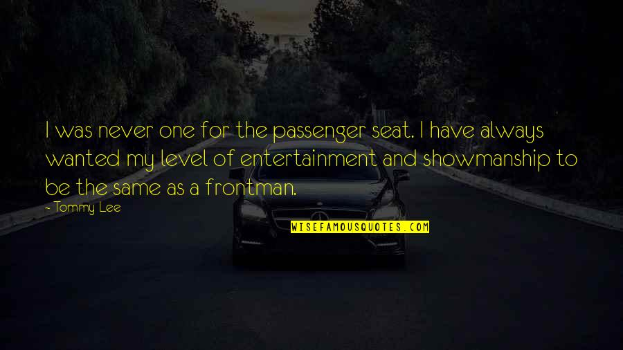 Best Passenger Quotes By Tommy Lee: I was never one for the passenger seat.