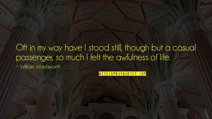 Best Passenger Quotes By William Wordsworth: Oft in my way have I stood still,