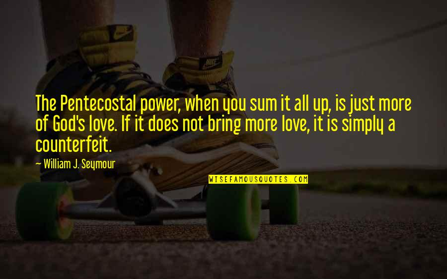 Best Pentecostal Quotes By William J. Seymour: The Pentecostal power, when you sum it all