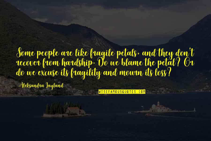 Best People In Your Life Quotes By Aleksandra Layland: Some people are like fragile petals, and they
