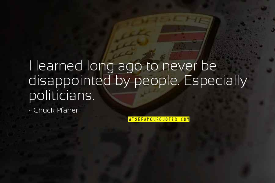 Best People In Your Life Quotes By Chuck Pfarrer: I learned long ago to never be disappointed