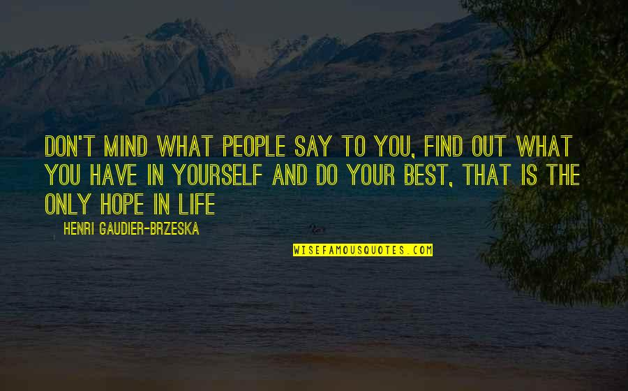 Best People In Your Life Quotes By Henri Gaudier-Brzeska: Don't mind what people say to you, find