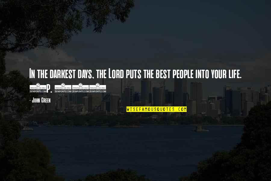 Best People In Your Life Quotes By John Green: In the darkest days, the Lord puts the
