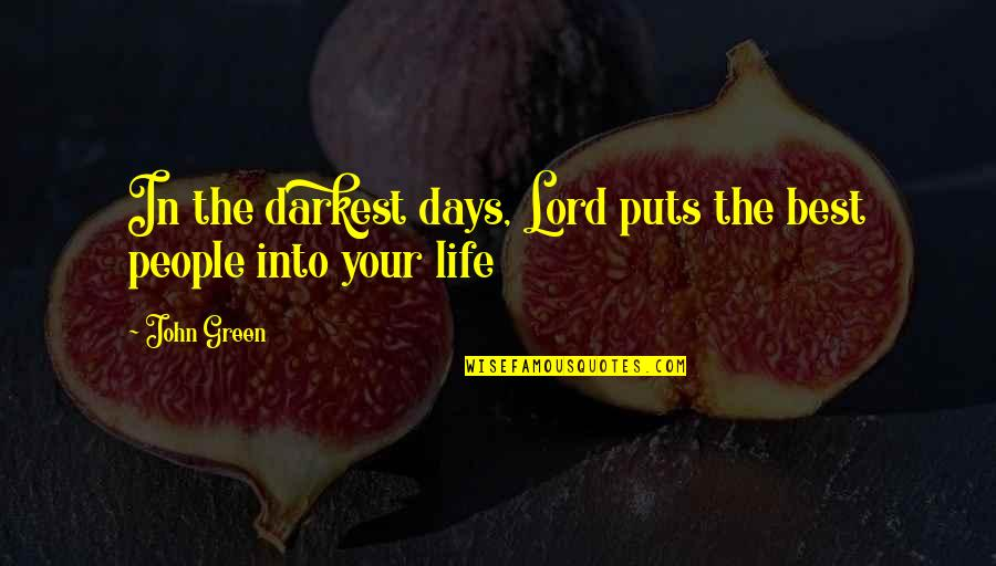 Best People In Your Life Quotes By John Green: In the darkest days, Lord puts the best