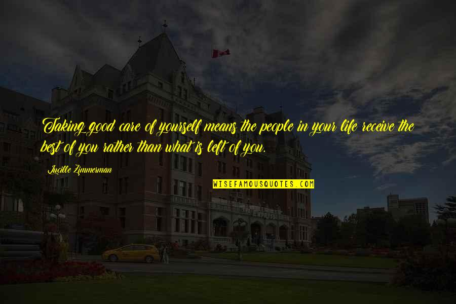 Best People In Your Life Quotes By Lucille Zimmerman: Taking good care of yourself means the people