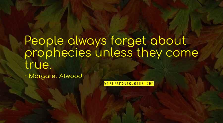 Best People In Your Life Quotes By Margaret Atwood: People always forget about prophecies unless they come