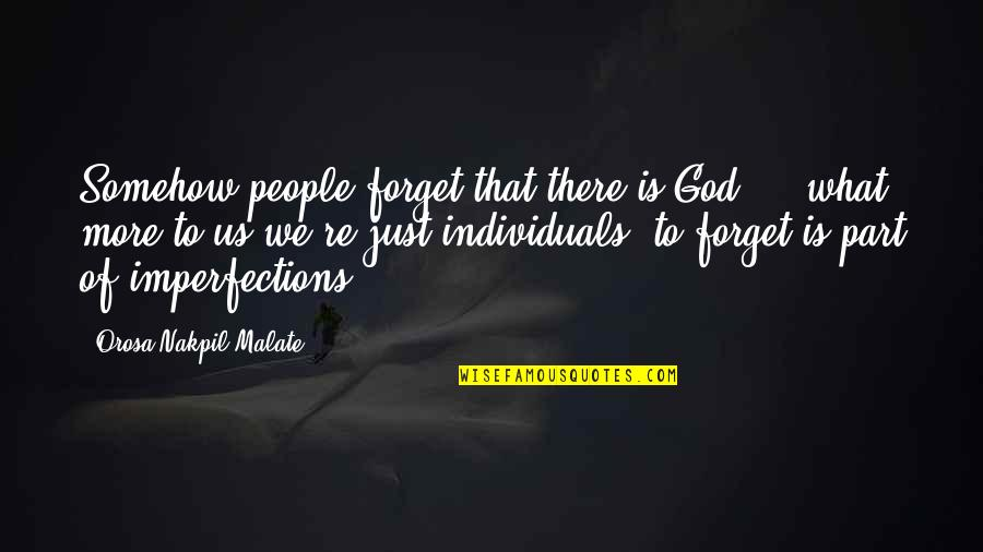 Best People In Your Life Quotes By Orosa Nakpil Malate: Somehow people forget that there is God ...