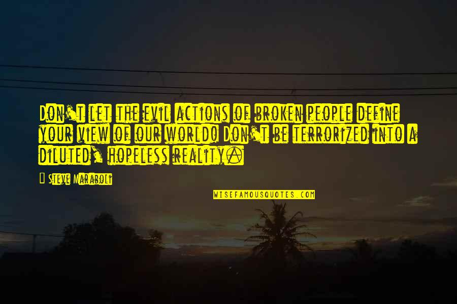 Best People In Your Life Quotes By Steve Maraboli: Don't let the evil actions of broken people