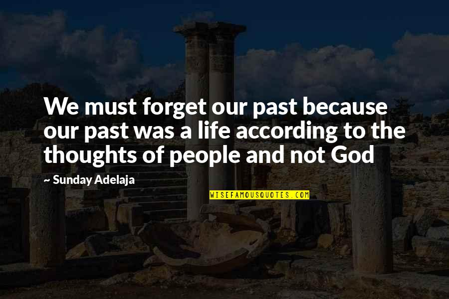 Best People In Your Life Quotes By Sunday Adelaja: We must forget our past because our past