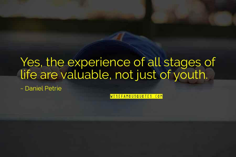 Best Petrie Quotes By Daniel Petrie: Yes, the experience of all stages of life