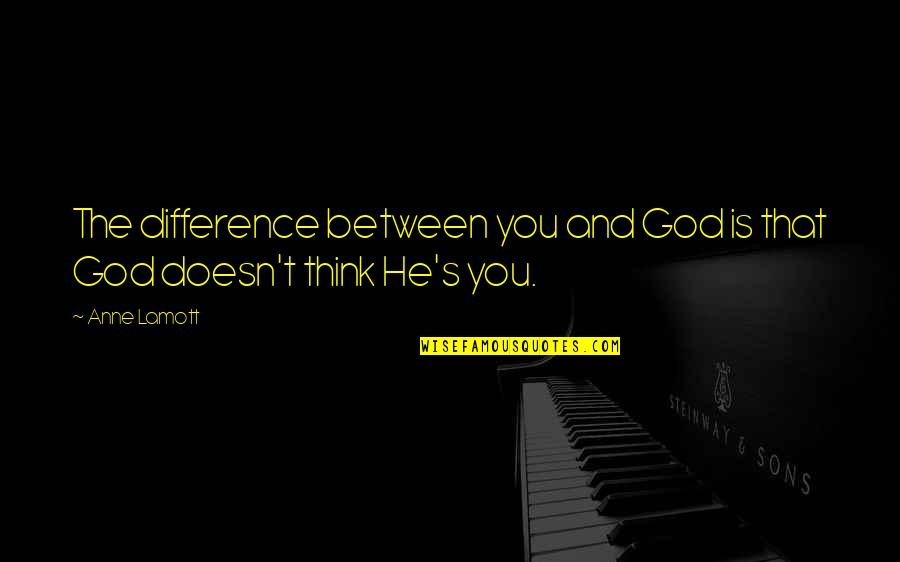 Best Phil The Greek Quotes By Anne Lamott: The difference between you and God is that