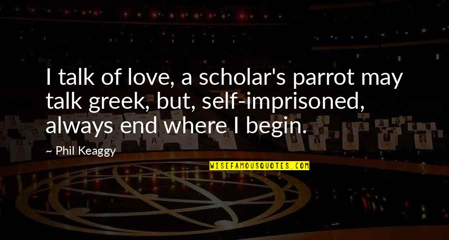 Best Phil The Greek Quotes By Phil Keaggy: I talk of love, a scholar's parrot may