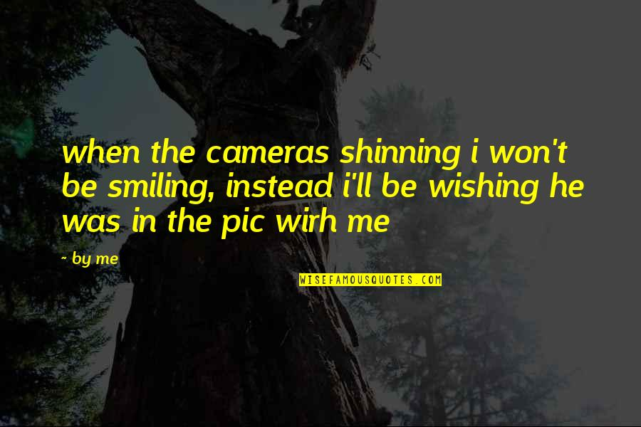 Best Pic Quotes By By Me: when the cameras shinning i won't be smiling,