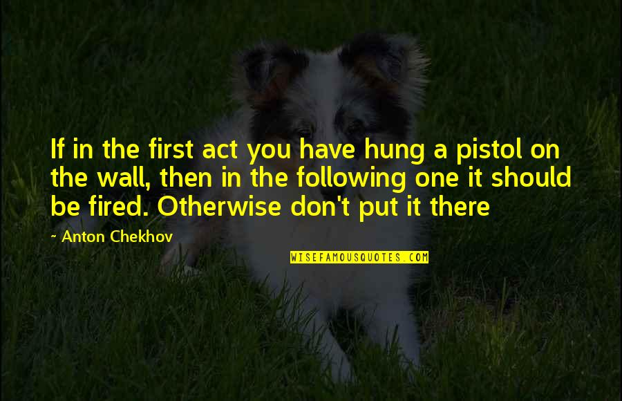 Best Pistol Quotes By Anton Chekhov: If in the first act you have hung