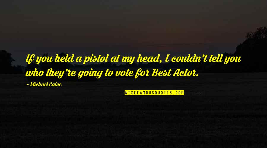 Best Pistol Quotes By Michael Caine: If you held a pistol at my head,