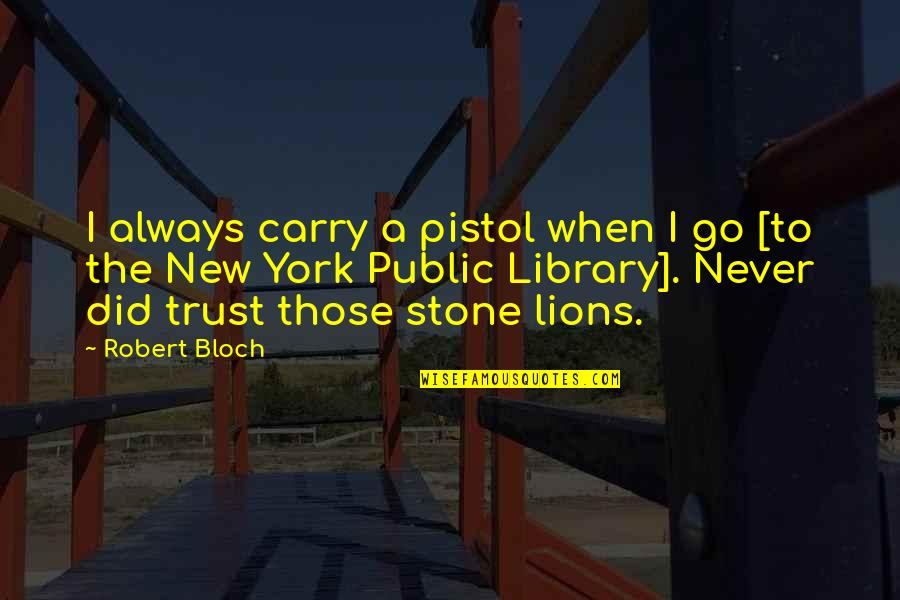 Best Pistol Quotes By Robert Bloch: I always carry a pistol when I go