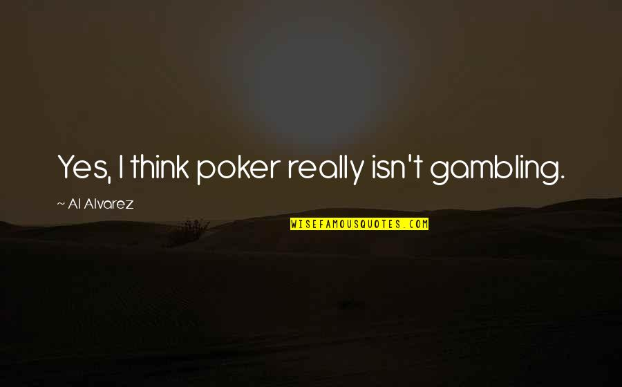 Best Poker Quotes By Al Alvarez: Yes, I think poker really isn't gambling.